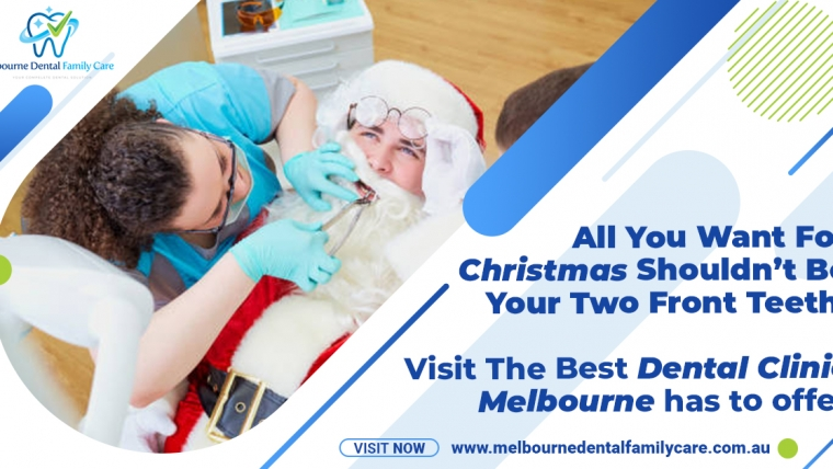 All You Want For Christmas Shouldn't Be Your Two Front Teeth! Visit The Best Dental Clinic Melbourne has to offer